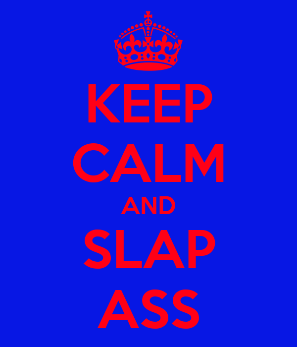 KEEP CALM AND SLAP ASS