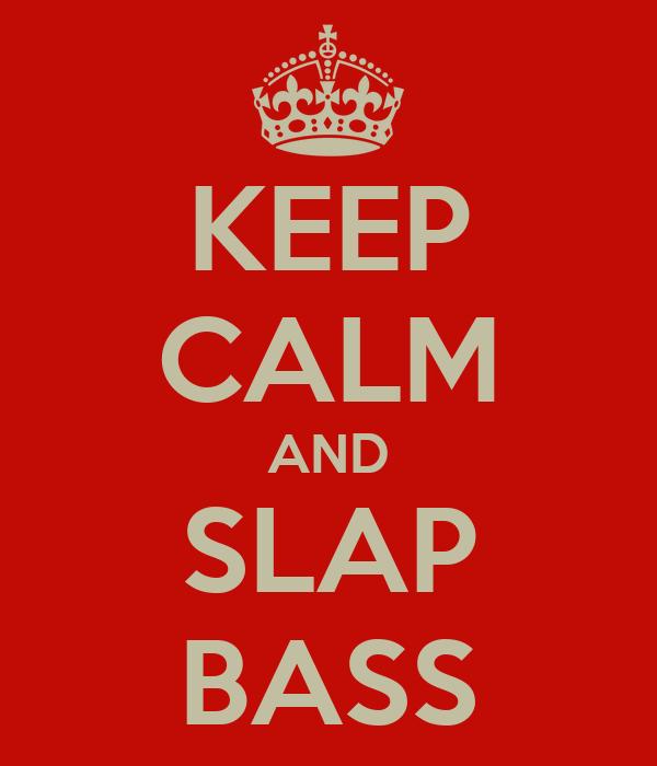 KEEP CALM AND SLAP BASS