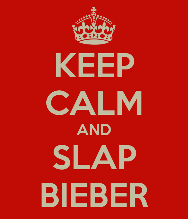 KEEP CALM AND SLAP BIEBER