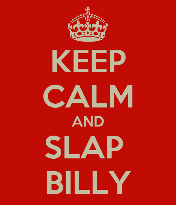 KEEP CALM AND SLAP  BILLY