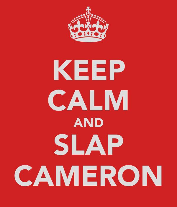 KEEP CALM AND SLAP CAMERON