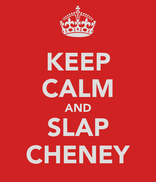 KEEP CALM AND SLAP CHENEY