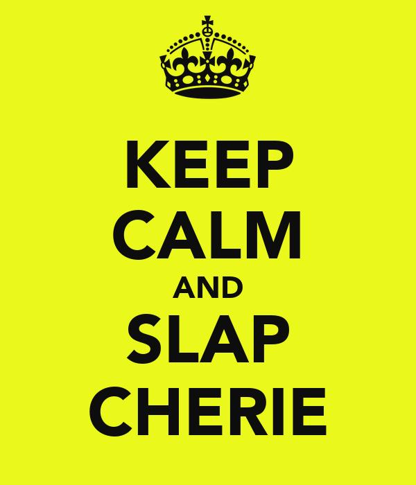 KEEP CALM AND SLAP CHERIE