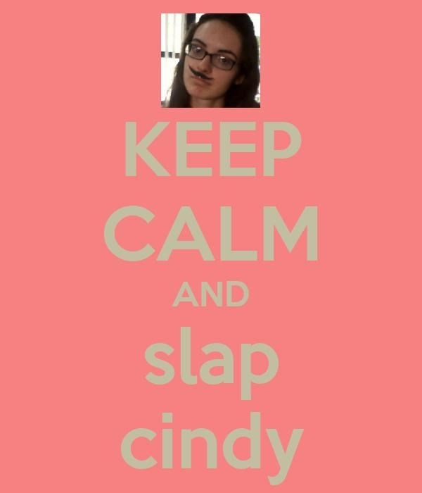 KEEP CALM AND slap cindy