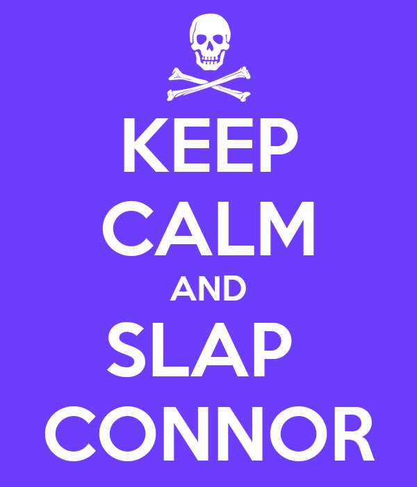 KEEP CALM AND SLAP  CONNOR