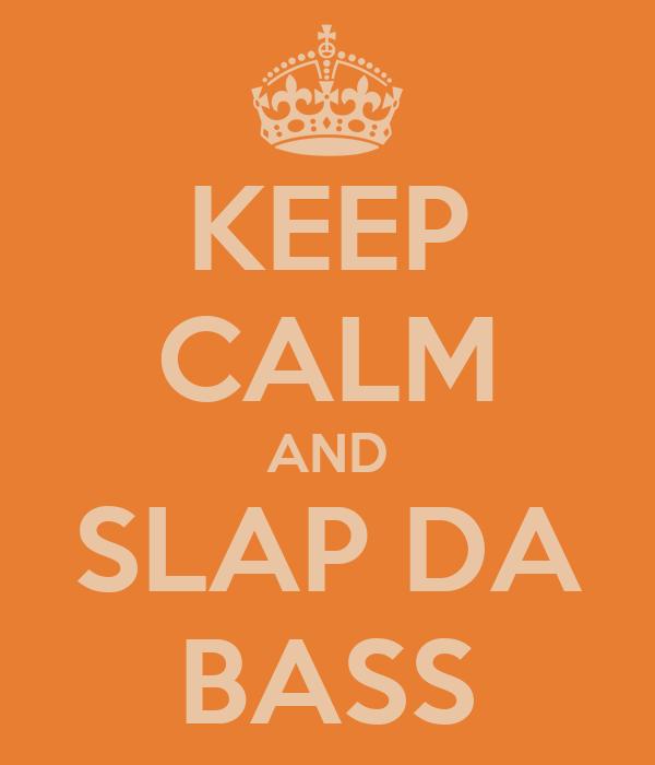 KEEP CALM AND SLAP DA BASS