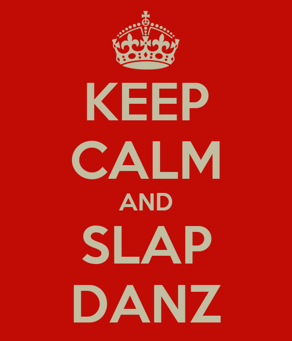 KEEP CALM AND SLAP DANZ