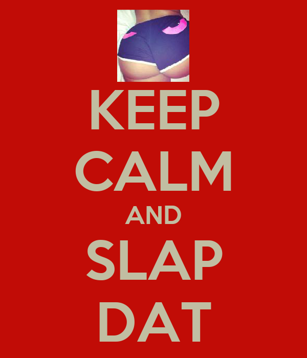 KEEP CALM AND SLAP DAT
