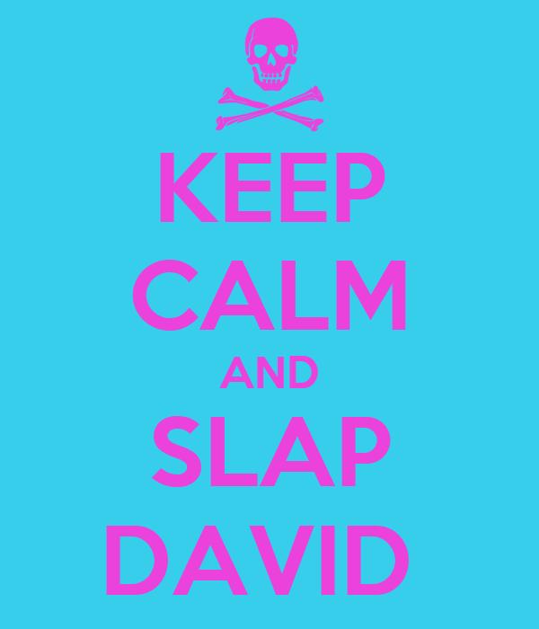 KEEP CALM AND SLAP DAVID
