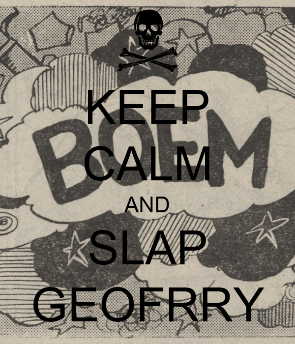 KEEP CALM AND SLAP GEOFRRY