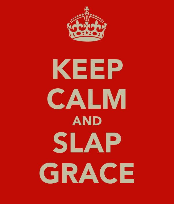 KEEP CALM AND SLAP GRACE