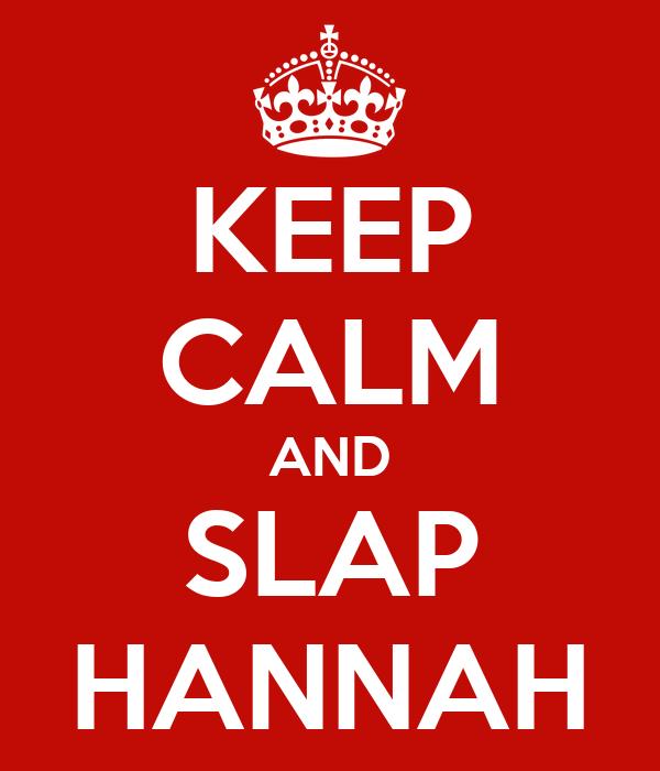 KEEP CALM AND SLAP HANNAH