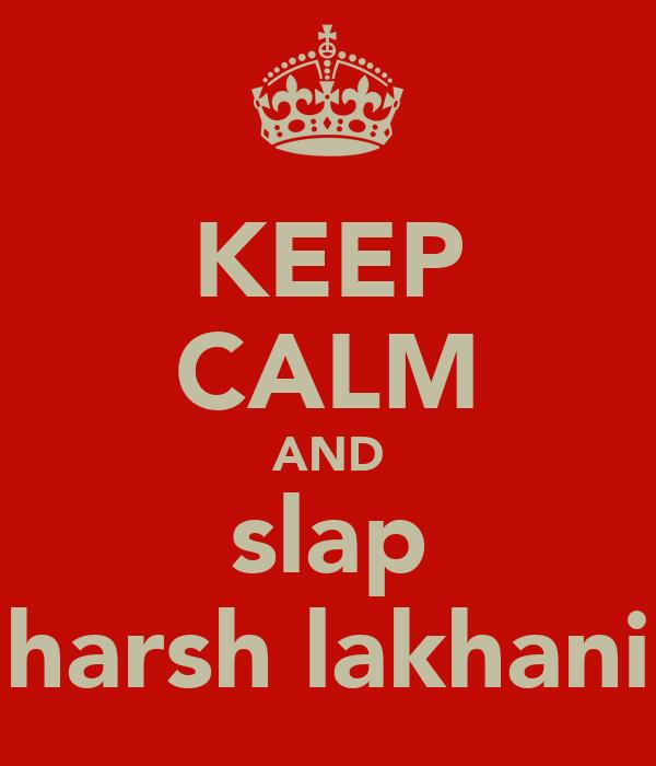 KEEP CALM AND slap harsh lakhani