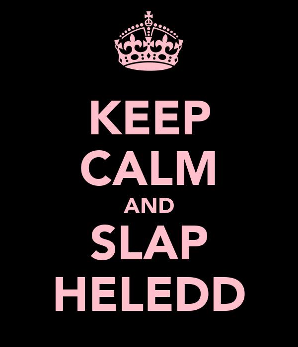 KEEP CALM AND SLAP HELEDD