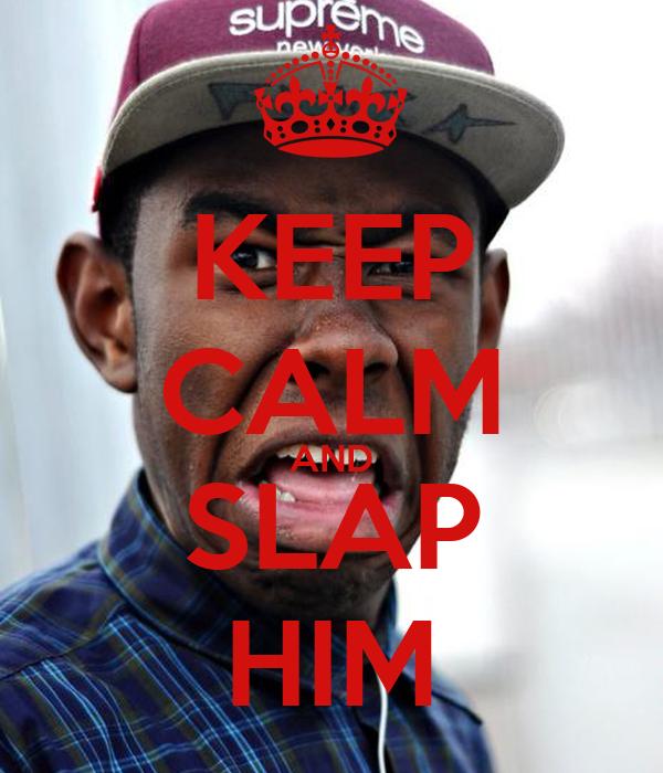 KEEP CALM AND SLAP HIM
