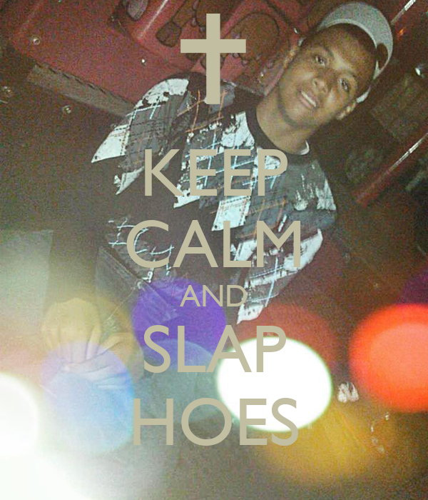 KEEP CALM AND SLAP HOES