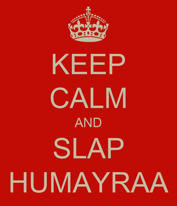 KEEP CALM AND SLAP HUMAYRAA
