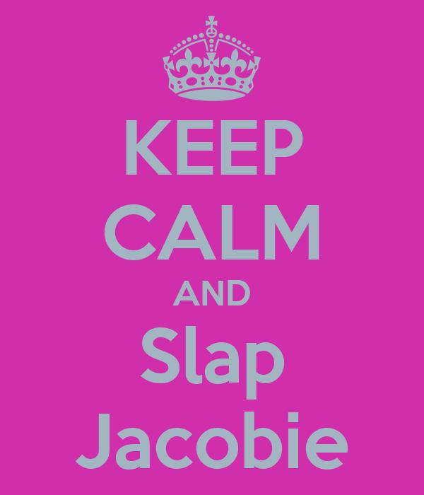 KEEP CALM AND Slap Jacobie