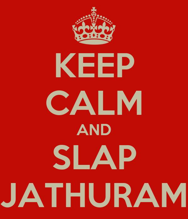 KEEP CALM AND SLAP JATHURAM