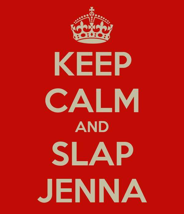KEEP CALM AND SLAP JENNA