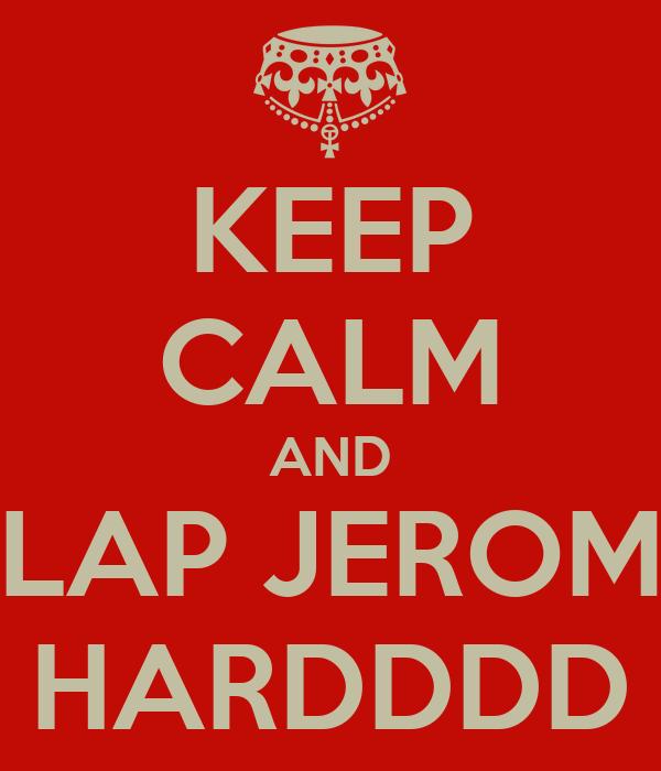 KEEP CALM AND SLAP JEROME HARDDDD