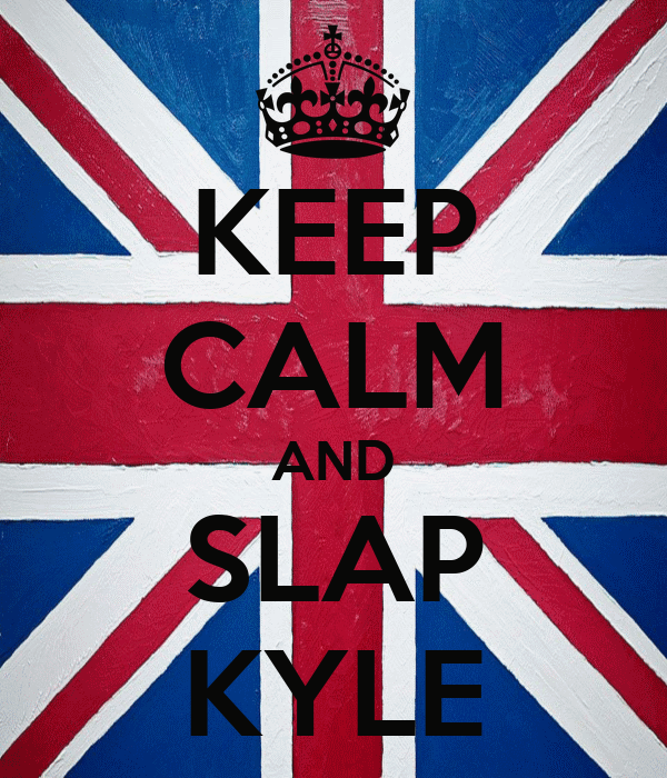 KEEP CALM AND SLAP KYLE