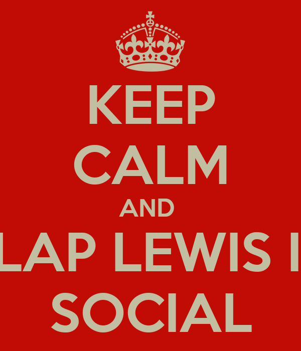 KEEP CALM AND  SLAP LEWIS IN SOCIAL