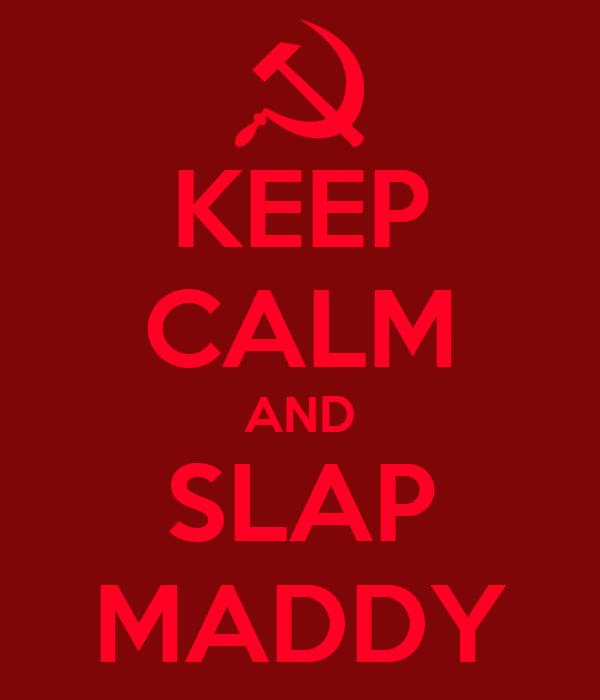 KEEP CALM AND SLAP MADDY