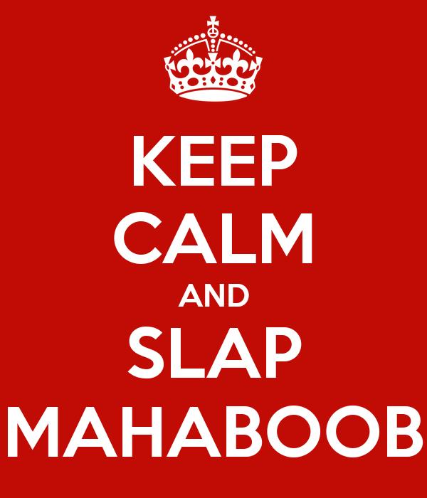 KEEP CALM AND SLAP MAHABOOB
