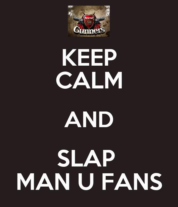 KEEP CALM AND SLAP  MAN U FANS