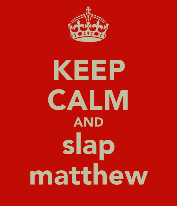 KEEP CALM AND slap matthew