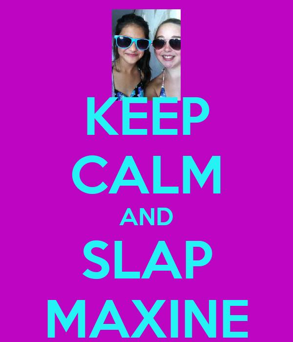 KEEP CALM AND SLAP MAXINE