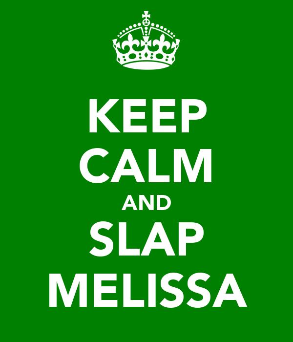 KEEP CALM AND SLAP MELISSA