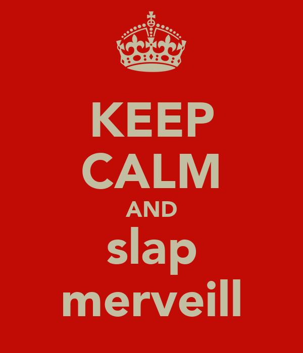 KEEP CALM AND slap merveill