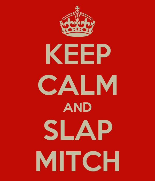 KEEP CALM AND SLAP MITCH