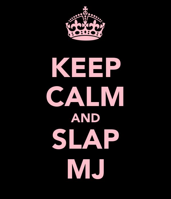 KEEP CALM AND SLAP MJ