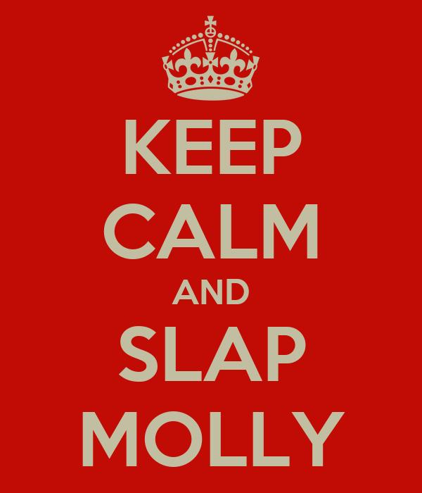 KEEP CALM AND SLAP MOLLY