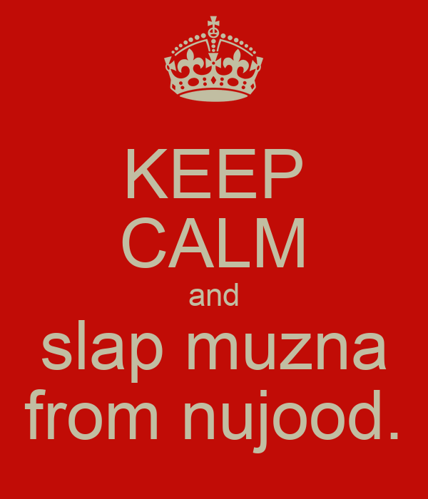 KEEP CALM and slap muzna from nujood.