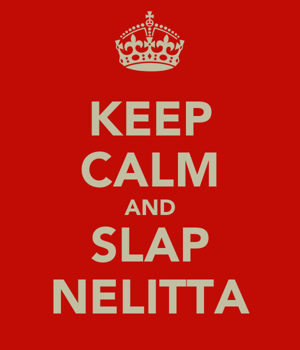 KEEP CALM AND SLAP NELITTA