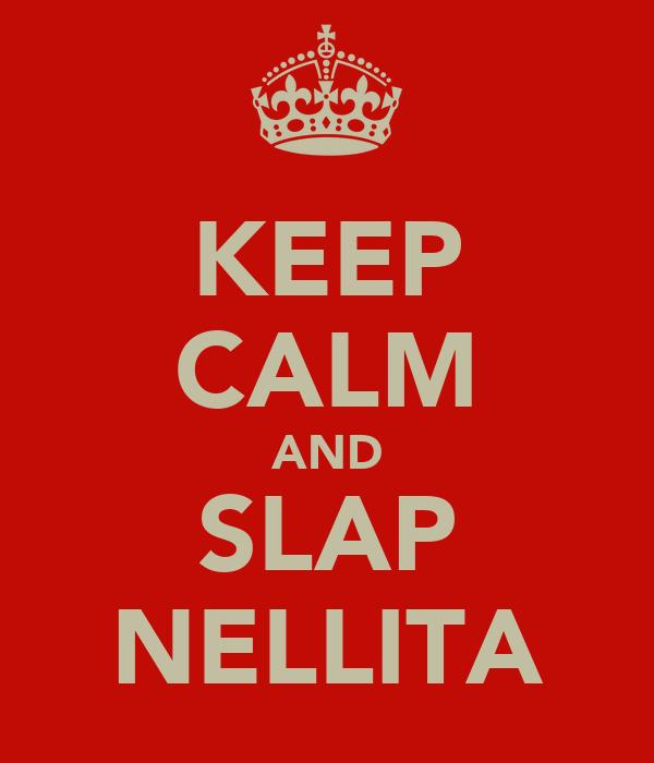 KEEP CALM AND SLAP NELLITA