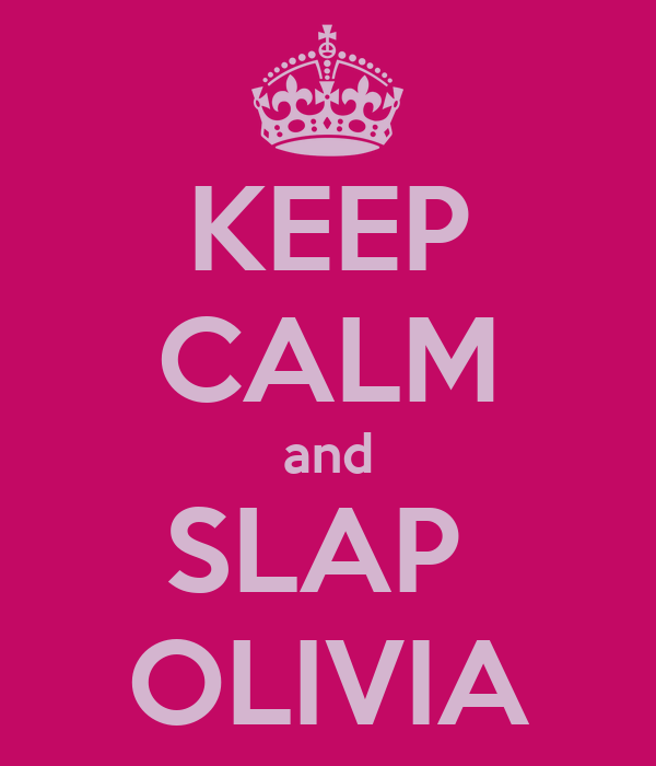 KEEP CALM and SLAP  OLIVIA