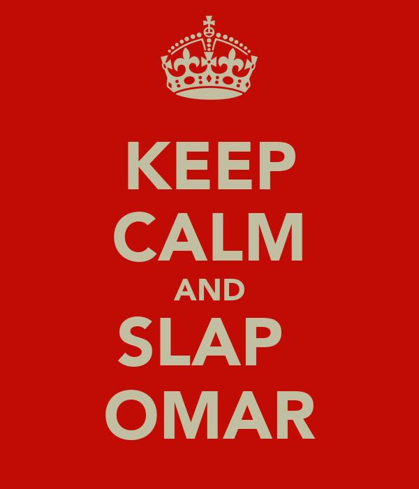 KEEP CALM AND SLAP  OMAR