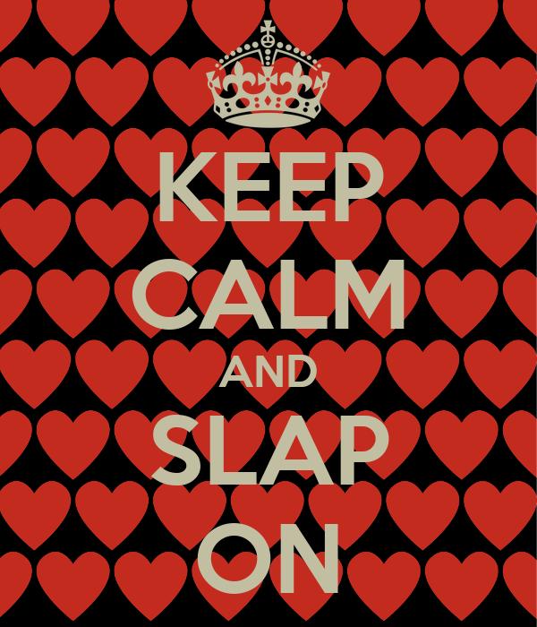 KEEP CALM AND SLAP ON