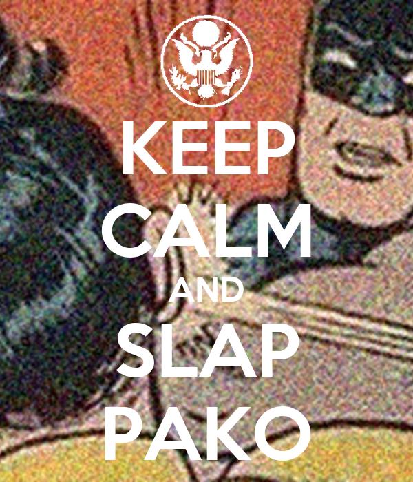 KEEP CALM AND SLAP PAKO