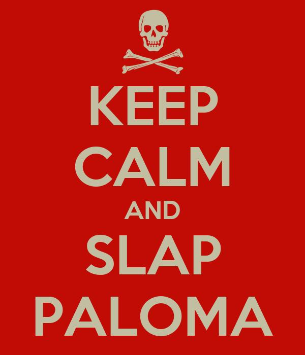 KEEP CALM AND SLAP PALOMA