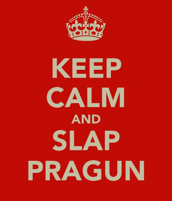 KEEP CALM AND SLAP PRAGUN