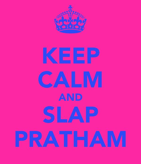 KEEP CALM AND SLAP PRATHAM