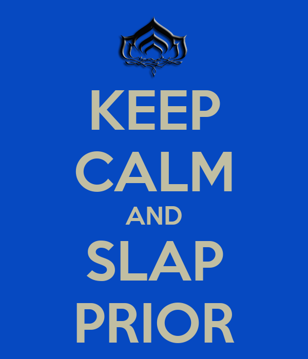 KEEP CALM AND SLAP PRIOR