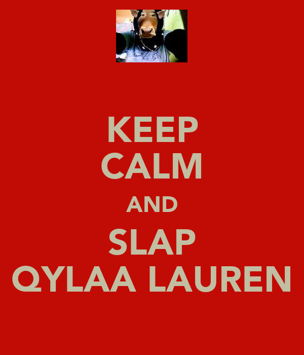 KEEP CALM AND SLAP QYLAA LAUREN