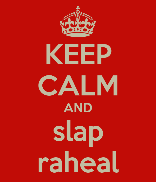 KEEP CALM AND slap raheal